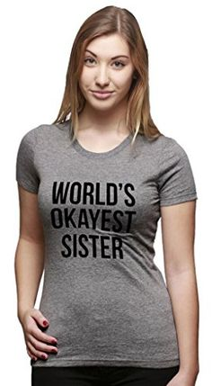 Female's Country's Okayest Sis T T-shirt Amusing Brother or sisters Tshirts for Women - http://www.estore.couponrainbow.com/womens-worlds-okayest-sister-t-shirt-funny-siblings-tee-for-girls/
