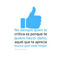 """""""No siempre quien te critica es porque te quiere hacer daño, aquel que te aprecia busca que seas mejor"""". #Citas #Frases @Candidman"""
