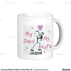 Custom Name Father's Day Hero Dad Of Daughter Mug ADORABLE!! http://www.zazzle.com/custom_name_fathers_day_hero_dad_of_daughter_mug-168192808991871094?rf=238588924226571373