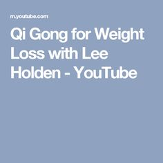 Qi Gong for Weight Loss with Lee Holden - YouTube