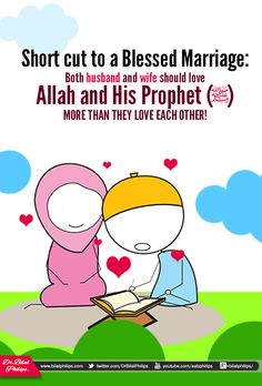 Short cut to a Blessed Marriage:  Both husband and wife should love Allah and His Prophet (pbuh) MORE THAN THEY LOVE EACH OTHER!