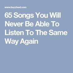 65 Songs You Will Never Be Able To Listen To The Same Way Again
