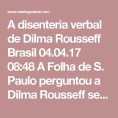 """A disenteria verbal de Dilma Rousseff  Brasil 04.04.17 08:48 A Folha de S. Paulo perguntou a Dilma Rousseff se Lula será preso. Ela respondeu: """"Só se eles forem muito doidos"""". Rodrigo Janot está acostumado à disenteria verbal dos opositores da Lava Jato."""