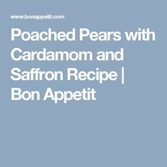 Poached Pears with Cardamom and Saffron Recipe | Bon Appetit