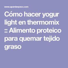Cómo hacer yogur light en thermomix :: Alimento proteico para quemar tejido graso Snack, Smoothies, Drinks, Ideas, Protein Foods, Glass Bottles, Yogurt, Get Skinny, How To Make