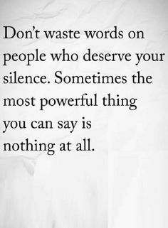 Quotes If you know they are not going to understand then don't waste your words, Silence for such people is a more powerful tool.