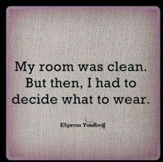 I can't count the number of times this has happened to me. Clothes everywhere! And hangers, too.