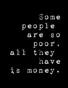 Some people are so poor, all they have is money. Money isn't everything type inspirational quote with a white and black simple, modern, hipster typography font instant download digital art print with black background. $5.00