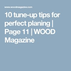 10 tune-up tips for perfect planing | Page 11 | WOOD Magazine