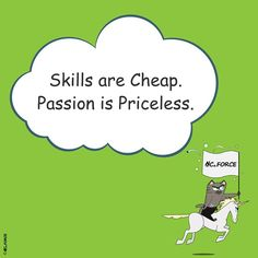 #Skills are #cheap. #Passion is #priceless. #positiv #motivation #inspiration #wisdom #work #life #DoItwithPassion