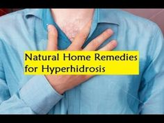 Natural Home Remedies for Hyperhidrosis - How To Stop Excessive Sweating