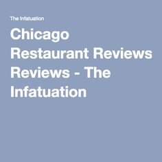 Chicago Restaurant Reviews - The Infatuation
