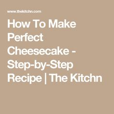 How To Make Perfect Cheesecake - Step-by-Step Recipe | The Kitchn
