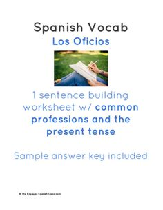 Spanish Professions: Sentence Building worksheet (Los Oficios)This is a worksheet that is READY TO PRINT. There is no prep needed by the teacher. The following is included:* 1 sentence structure worksheet to help students conjugate regular and irregular verbs in the present tense to build complete sentences that describe common professions and what each job requires*1 answer key that provides 10 sentencesThis is a perfect opening activity or quick formative assessment on the second or third…