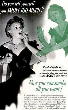 """""""Every time you deny yourself a cigarette, you JOLT your nerves!"""" Use their mint cigarettes, smoke all you want, and preserve your nerves. Wow, vintage advertising at it's finest!"""
