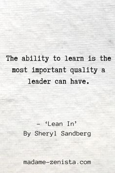 The ability to learn is the most important quality a leader can have.