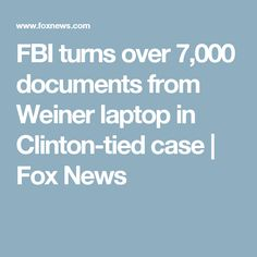 FBI turns over 7,000 documents from Weiner laptop in Clinton-tied case | Fox News