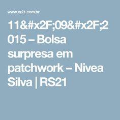 11/09/2015 – Bolsa surpresa em patchwork – Nivea Silva    RS21