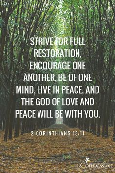 """""""Strive for full restoration, encourage one another, be of one mind, live in peace. And the God of love and peace will be with you."""" - 2 Corinthians 13:11  #PeaceDay  Join us in praying for peace in the lives of children in poverty today!"""