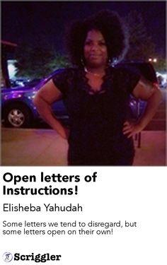 Open letters of Instructions! by Elisheba Yahudah https://scriggler.com/detailPost/poetry/28306