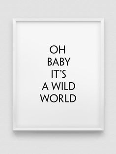 oh baby it's a wild world print // black and white home decor print //  typographic modern wall art