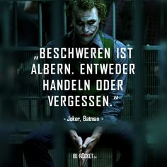 "Your most important character trait - the proactivity . - ""Complaining is silly."" – Joker, Batman … act or forget – be PROACTIVE and take your life into your own hands! # Sayings Welcome To My Life, Movie Quotes, Life Quotes, Motivational Quotes, Inspirational Quotes, Health Quotes, True Words, Motivation Inspiration, Quotations"