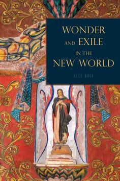 Wonder and exile in the New World / Alex Nava.