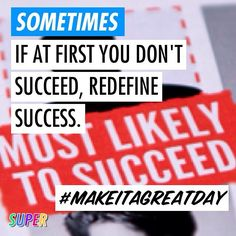 If at first you don't succeed redefine success. Sometimes we forget all the progress made as we focus so much on the idealistic goal we missed. That's often been my case. #makeitagreatday