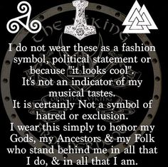 "ancestors I do not wear these asa fashion symbol, political statement or- because ,""it looks cool"". It's not an indicator of my musical tastes. It is certainly Not a Symbol of hatred or exc Norse Pagan, Old Norse, Viking Symbols, Norse Mythology, Rune Symbols, Mayan Symbols, Egyptian Symbols, Ancient Symbols, Viking Life"