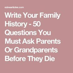 Write Your Family History - 50 Questions You Must Ask Parents Or Grandparents Before They Die Family History Book, Memoir Writing, Funeral Planning, Personal History, Family Genealogy, Family Memories, Amai, Getting To Know You, Your Family