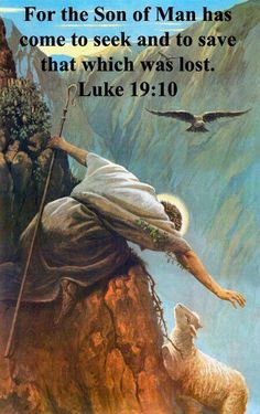 Luke 19:10 The. Son of Man came to seek and to save that which was lost. This picture was in my Bible story books and Sunday School literature when I was a child..