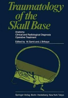 Traumatology of the Skull Base: Anatomy, Clinical and Radiological Diagnosis Operative Treatment