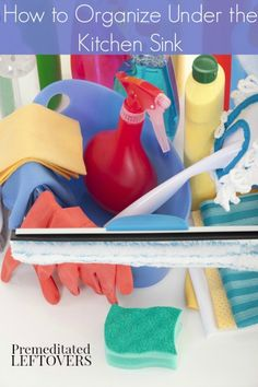 How to organize under the kitchen sink - Tips  for cleaning and organizing the area under the kitchen sink.