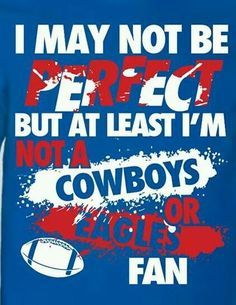 I may not be perfect but at least I am not a Cowboys fan: