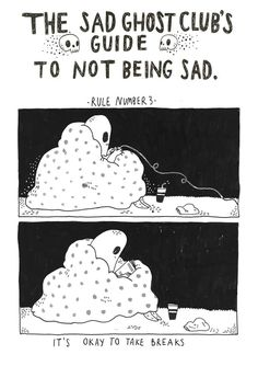 You can only do so much Ghosties, try not to put pressure on yourself. Take breaks when you can. From The Sad Ghost Club's Guide to Not Being Sad New Store//facebook//instagram//twitter