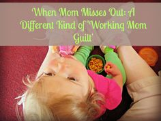 When Mom Misses Out: A Different Kind of 'Working Mom Guilt' - Sunshine Whispers http://www.sunshinewhispers.com/2014/10/mom-misses-different-kind-working-mom-guilt/