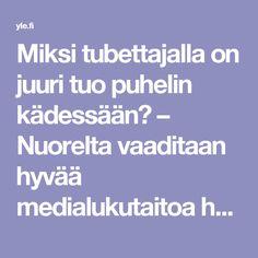 Miksi tubettajalla on juuri tuo puhelin kädessään? – Nuorelta vaaditaan hyvää medialukutaitoa hahmottamaan, kuka häneen yrittää vaikuttaa | Yle Uutiset | yle.fi