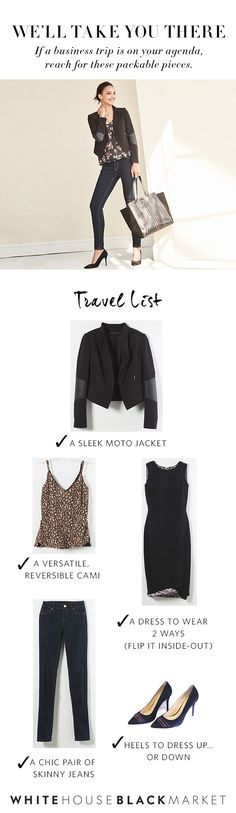 Need ideas for what to pack for an upcoming business trip? Try the versatile (and suitcase-worthy) pieces on our travel list. Like a sleek black moto jacket that's anything but basic, a reversible cami (and dress), a go-anywhere pair of skinny jeans and of course, standout heels (they elevate everything).