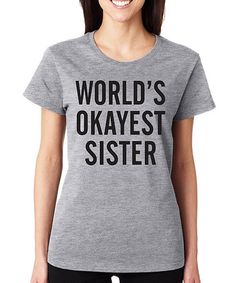 Another great find on #zulily! Gray 'World's Okayest Sister' Tee #zulilyfinds