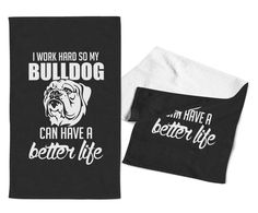 I Work Hard So My Bulldog Can Have a Better Life - Gym / Kitchen Towel