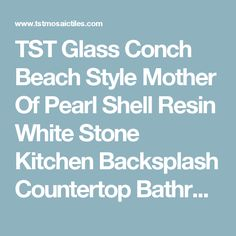 TST Glass Conch Beach Style Mother Of Pearl Shell Resin White Stone Kitchen Backsplash Countertop Bathroom Wall Art TSTMGT084