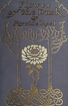 Flower Of The Dusk    Myrtle Reed 1908. Another Margaret Armstrong binding.