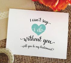 i can't say i do without you - asking bridesmaid invitations cards, will you be my bridesmaid