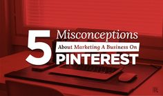 5 Misconceptions Social Media Marketers Have About Pinterest - #SocialMediaTips