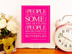 Some people are settling down. Some people are settling, some people refuse to settle for anything less than butterflies.