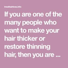 If you are one of the many people who want to make your hair thicker or restore thinning hair, then you are also one of the many people who are in dire need of the right hair care solution. However, when striving for this kind of goal, always remember that there is no quick fix …