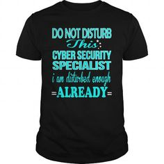 CYBER SECURITY SPECIALIST Do Not Disturb This I Am Disturbed Enough Already T Shirts, Hoodies. Check price ==► https://www.sunfrog.com/LifeStyle/CYBER-SECURITY-SPECIALIST--DISTURB-Black-Guys.html?41382