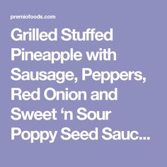 Grilled Stuffed Pineapple with Sausage, Peppers, Red Onion and Sweet ...