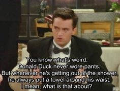 O Chandler so funny and so true. lol
