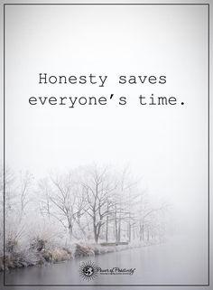 Honesty saves everyone's time.  #powerofpositivity #positivewords  #positivethinking #inspirationalquote #motivationalquotes #quotes